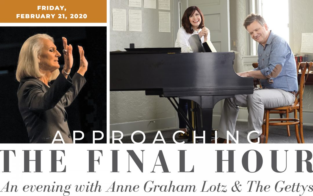 Approaching the final hour – An evening with Anne Graham Lotz & The Gettys